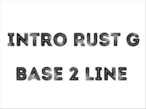 Intro Rust G Base 2 Line