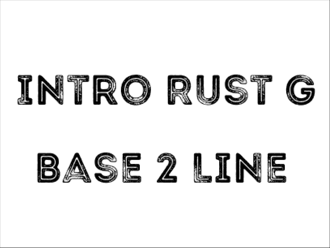 Intro Rust G Base 2 Line