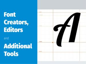 Font Creators, Editors and Additional Tools
