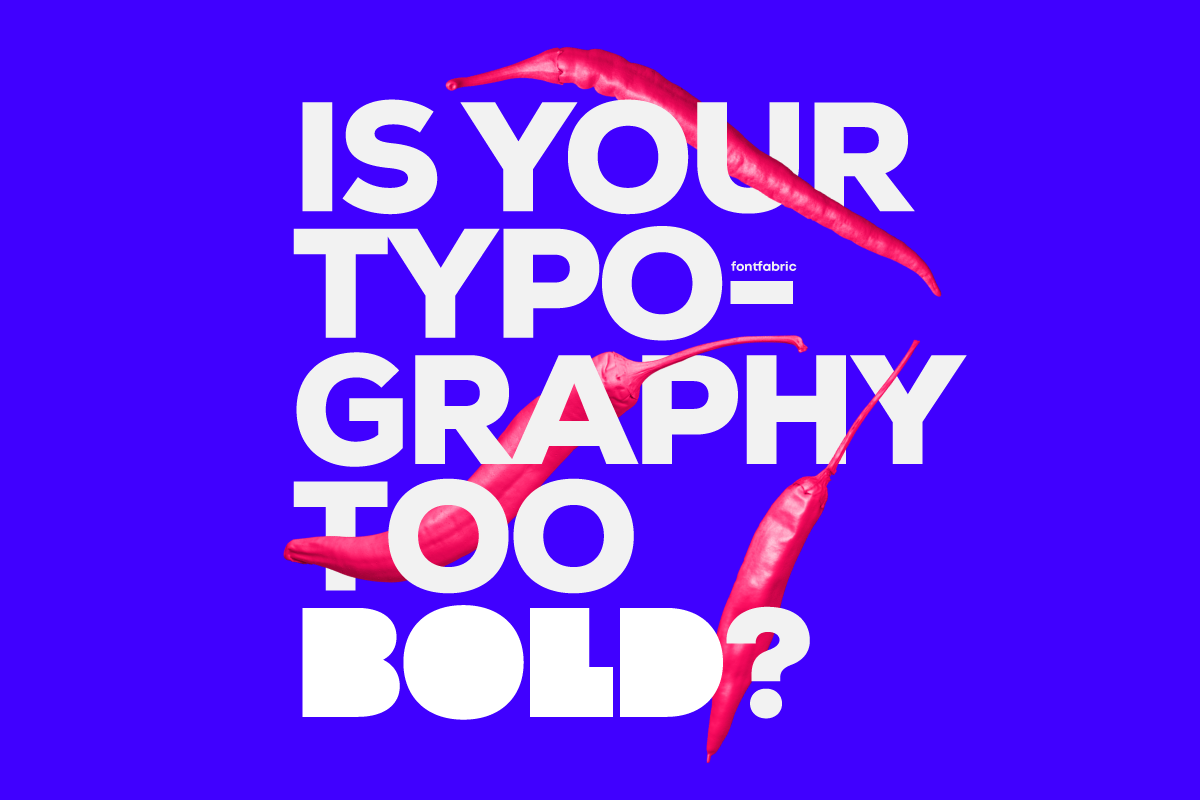 Is your typography too bold